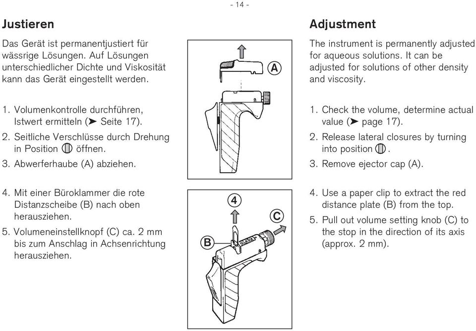 Seitliche Verschlüsse durch Drehung in Position öffnen. 3. Abwerferhaube (A) abziehen. 1. Check the volume, determine actual value ( page 17). 2. Release lateral closures by turning into position. 3. Remove ejector cap (A).