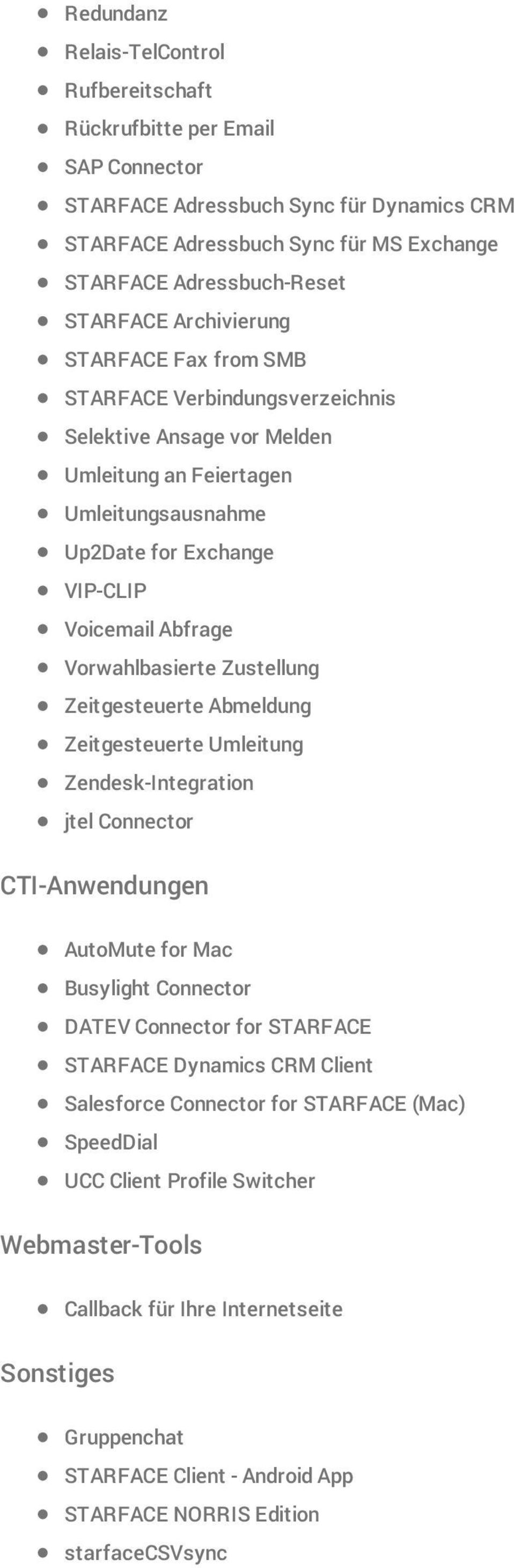 Vorwahlbasierte Zustellung Zeitgesteuerte Abmeldung Zeitgesteuerte Umleitung Zendesk-Integration jtel Connector CTI-Anwendungen AutoMute for Mac Busylight Connector DATEV Connector for STARFACE