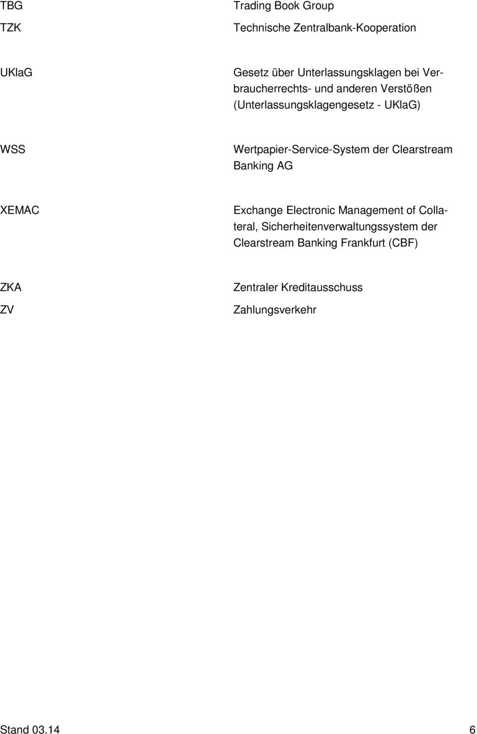Wertpapier-Service-System der Clearstream Banking AG XEMAC Exchange Electronic Management of Collateral,