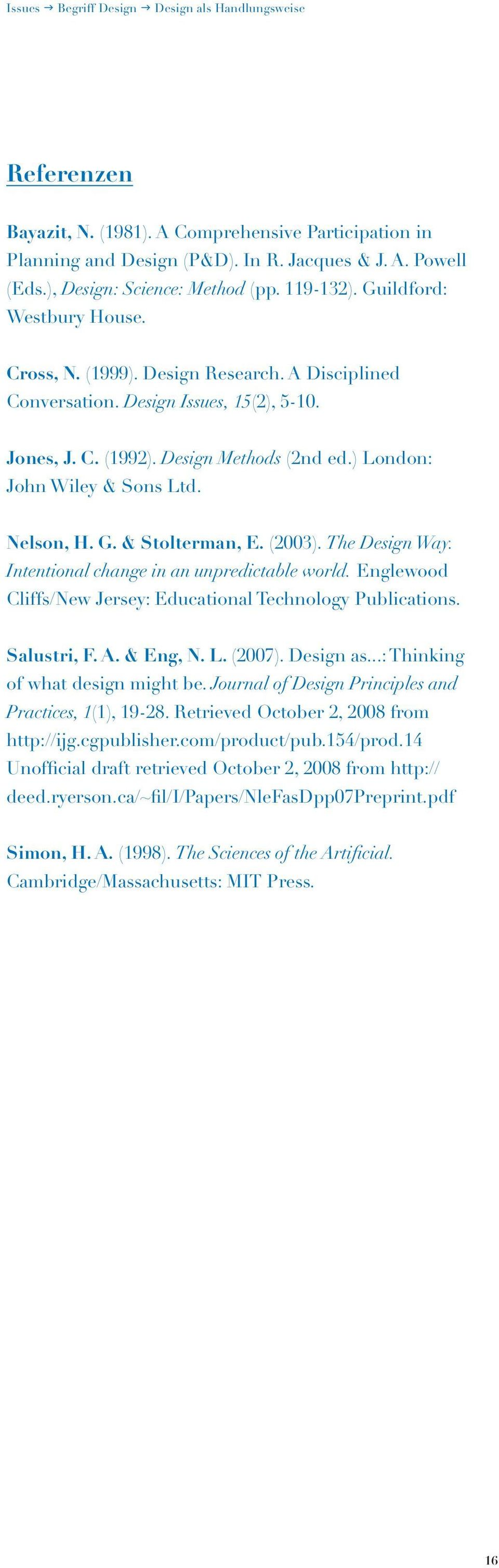 Design Methods (2nd ed.) London: John Wiley & Sons Ltd. Nelson, H. G. & Stolterman, E. (2003). The Design Way. Intentional change in an unpredictable world.
