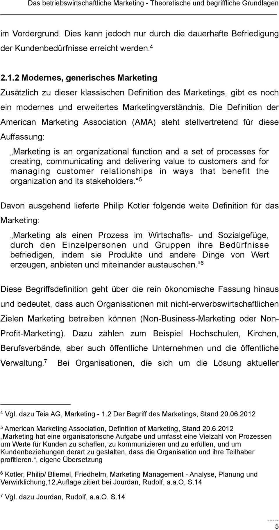 Die Definition der American Marketing Association (AMA) steht stellvertretend für diese Auffassung: Marketing is an organizational function and a set of processes for creating, communicating and