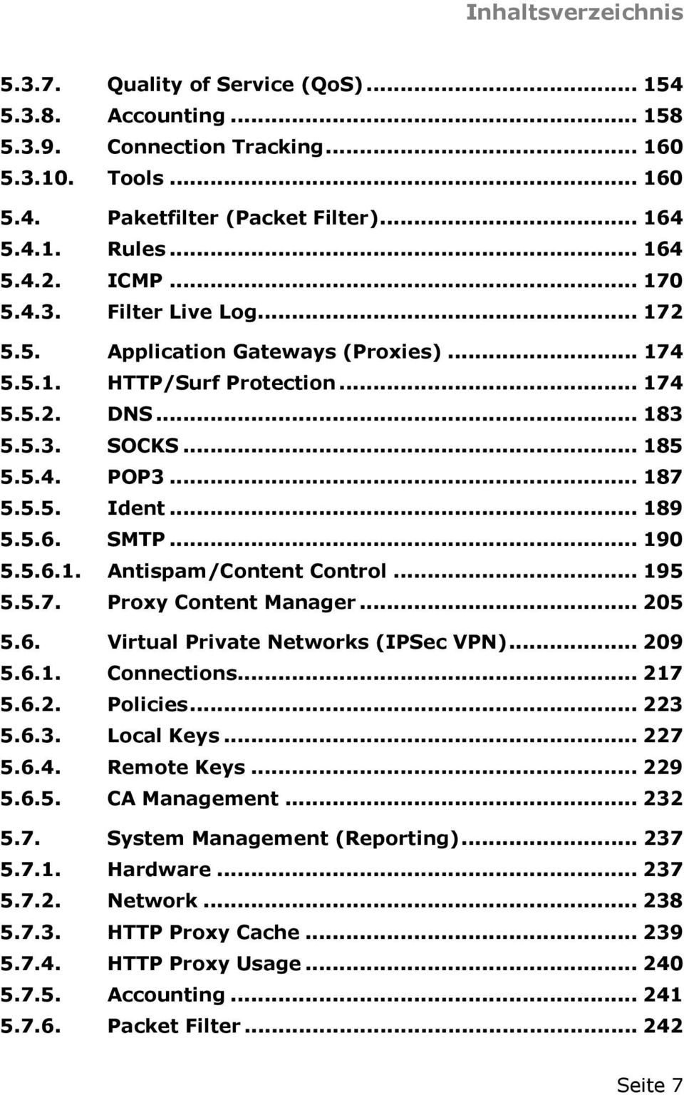 5.6. SMTP... 190 5.5.6.1. Antispam/Content Control... 195 5.5.7. Proxy Content Manager... 205 5.6. Virtual Private Networks (IPSec VPN)... 209 5.6.1. Connections... 217 5.6.2. Policies... 223