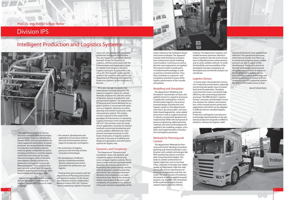 (RFID), and new possibilities for robot-supported automation of logistic processes, are strong forces for change in production and logistics systems.