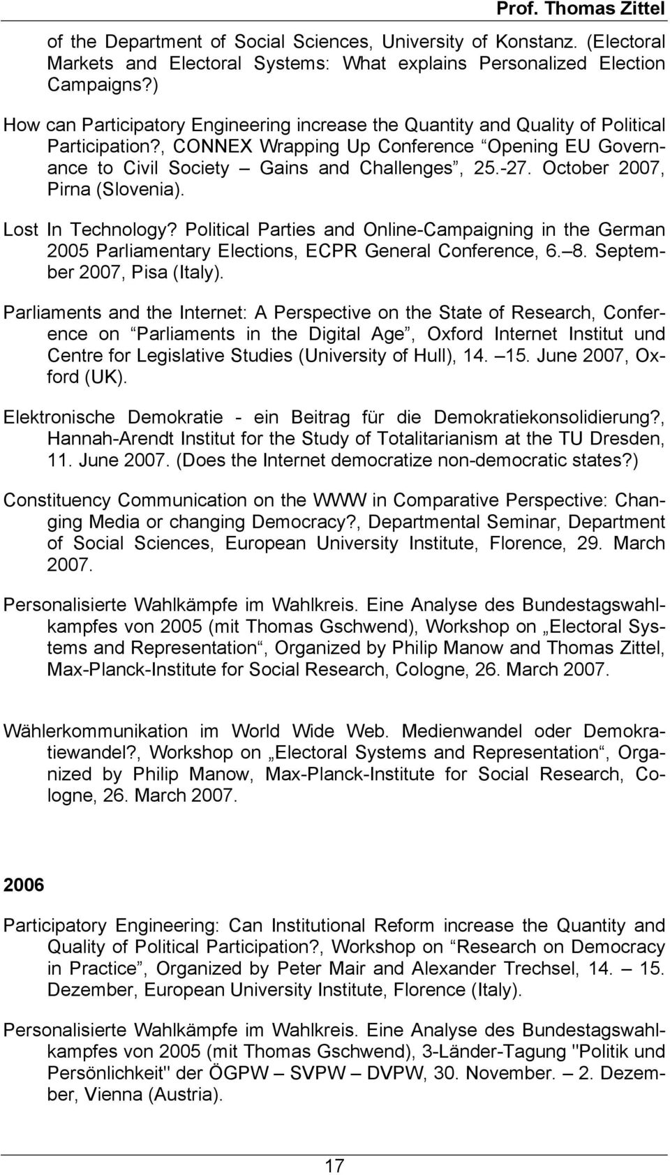 October 2007, Pirna (Slovenia). Lost In Technology? Political Parties and Online-Campaigning in the German 2005 Parliamentary Elections, ECPR General Conference, 6. 8. September 2007, Pisa (Italy).