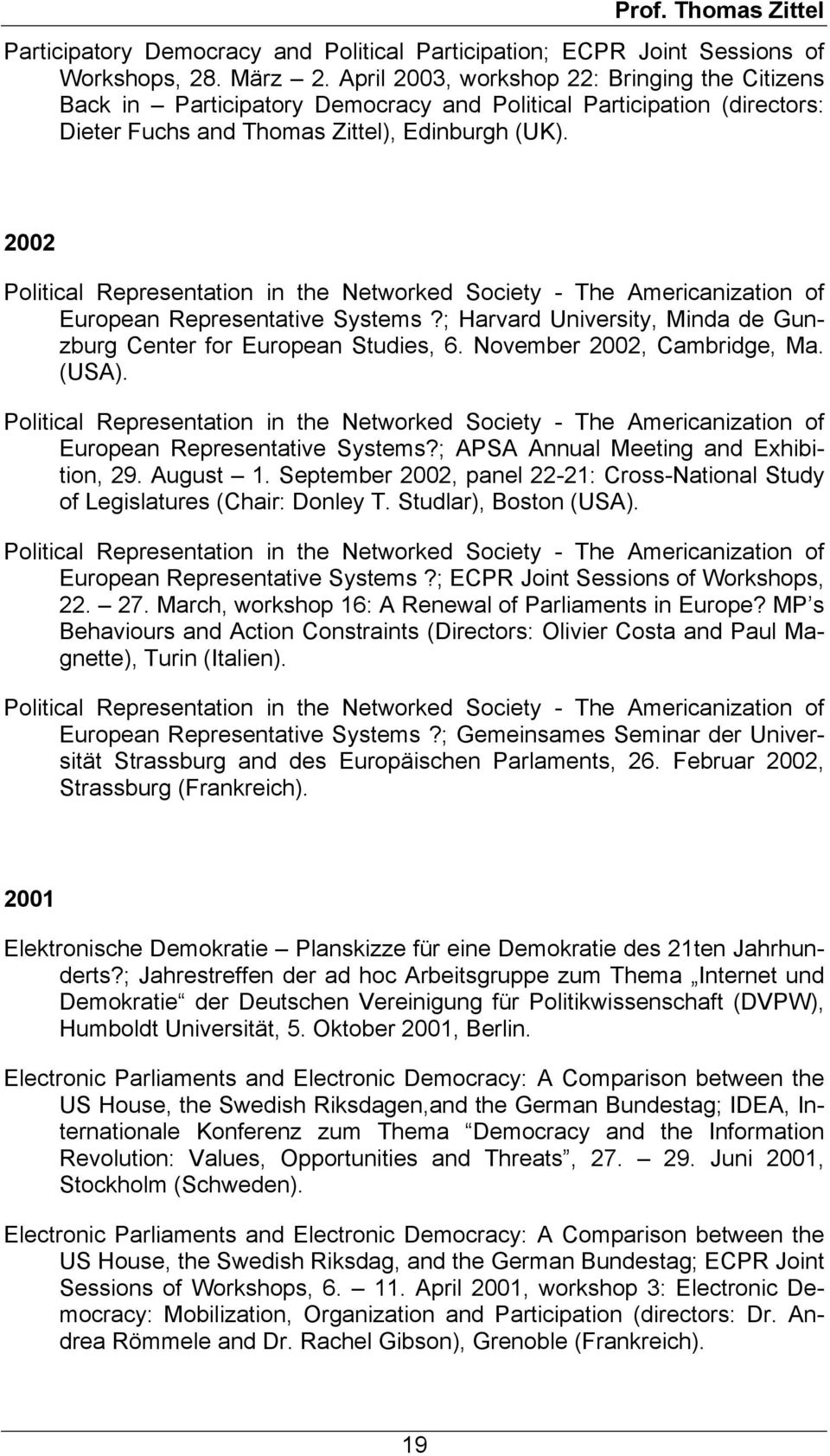 2002 Political Representation in the Networked Society - The Americanization of European Representative Systems?; Harvard University, Minda de Gunzburg Center for European Studies, 6.