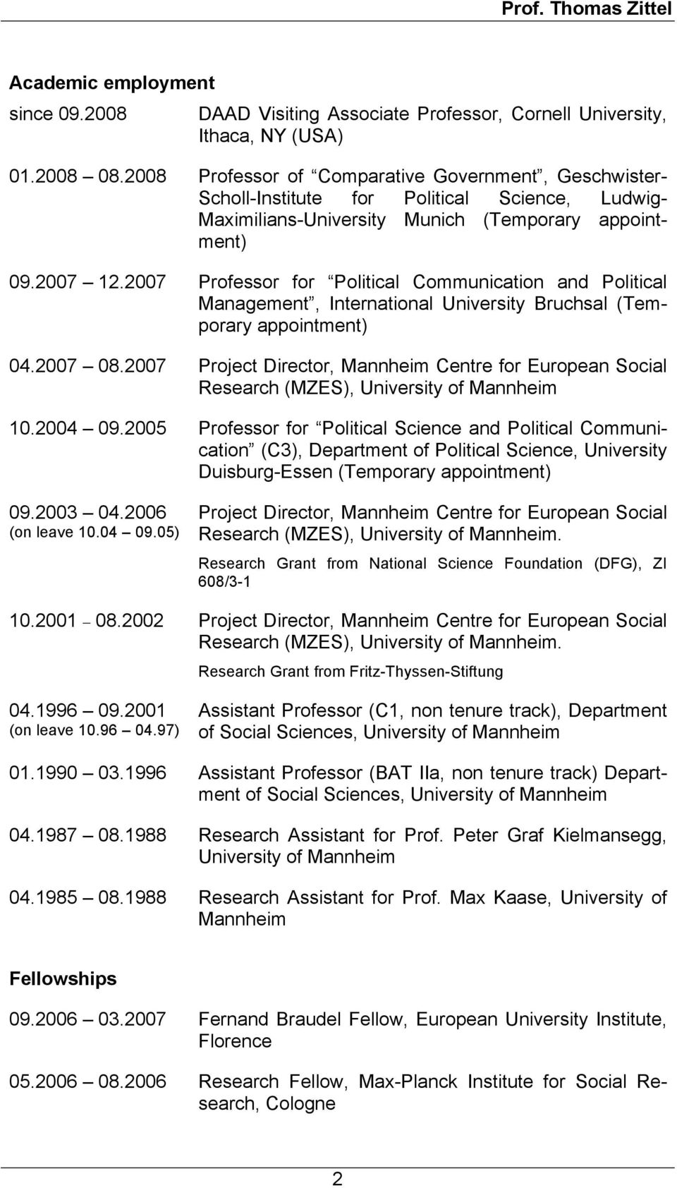 2007 Professor for Political Communication and Political Management, International University Bruchsal (Temporary appointment) 04.2007 08.