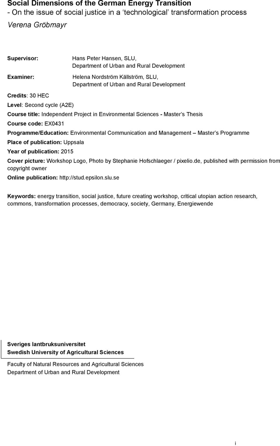 Sciences - Master s Thesis Course code: EX0431 Programme/Education: Environmental Communication and Management Master s Programme Place of publication: Uppsala Year of publication: 2015 Cover