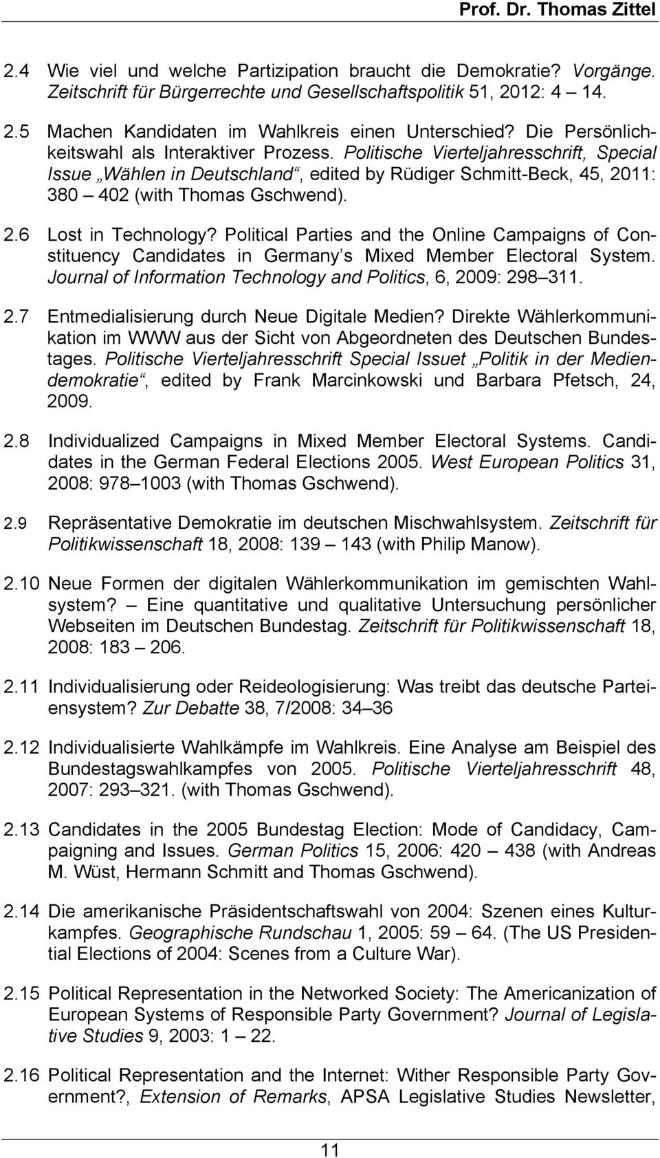 Political Parties and the Online Campaigns of Constituency Candidates in Germany s Mixed Member Electoral System. Journal of Information Technology and Politics, 6, 20