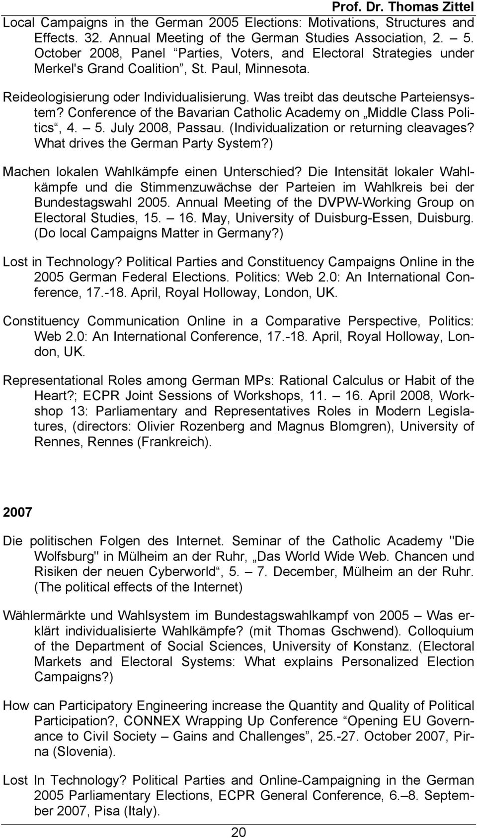 Conference of the Bavarian Catholic Academy on Middle Class Politics, 4. 5. July 2008, Passau. (Individualization or returning cleavages? What drives the German Party System?