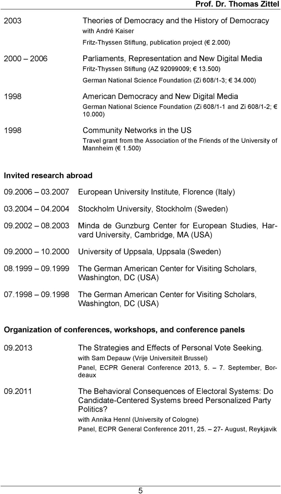 000) 1998 American Democracy and New Digital Media German National Science Foundation (Zi 608/1-1 and Zi 608/1-2; 10.
