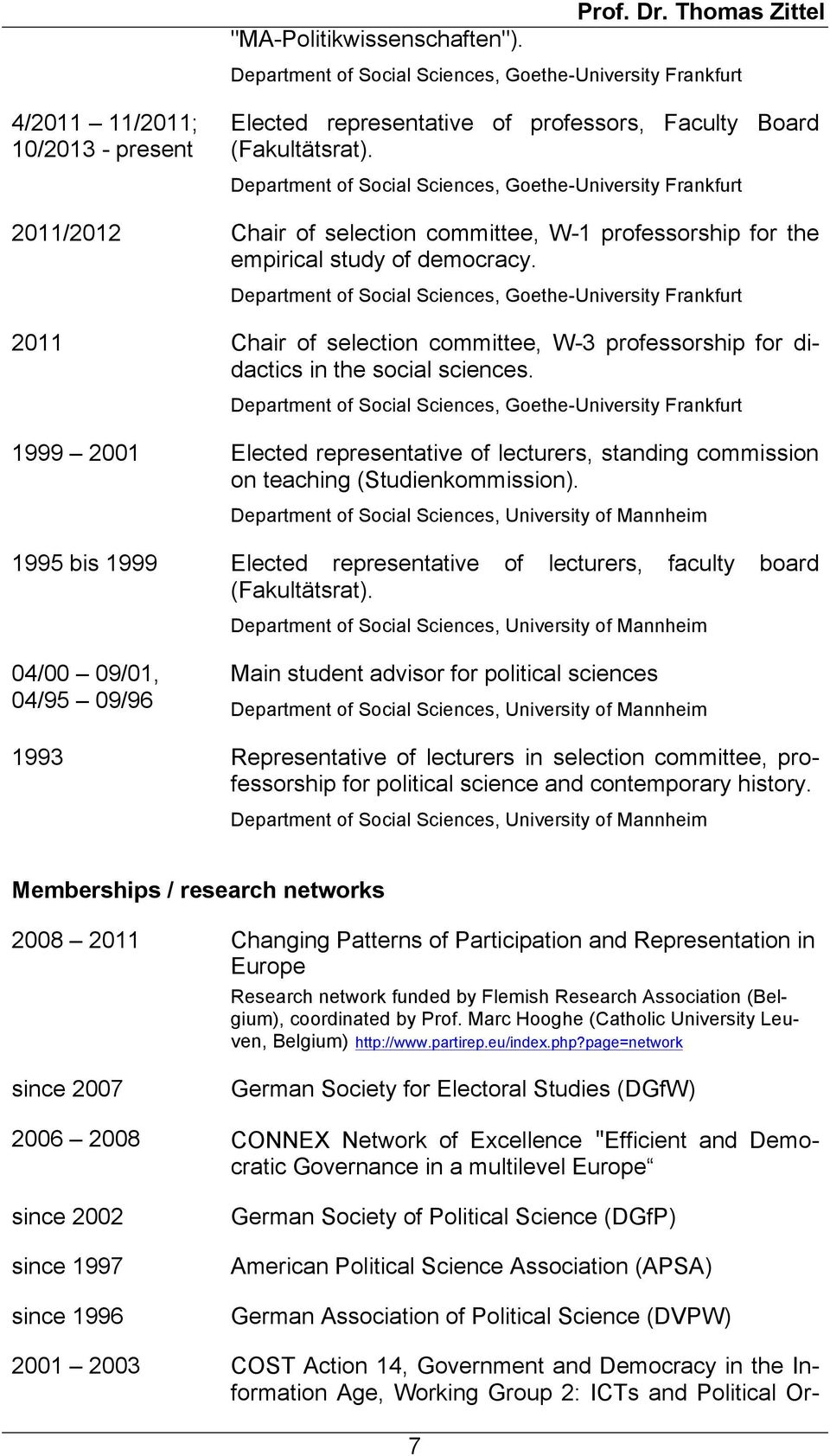Department of Social Sciences, Goethe-University Frankfurt 2011/2012 Chair of selection committee, W-1 professorship for the empirical study of democracy.