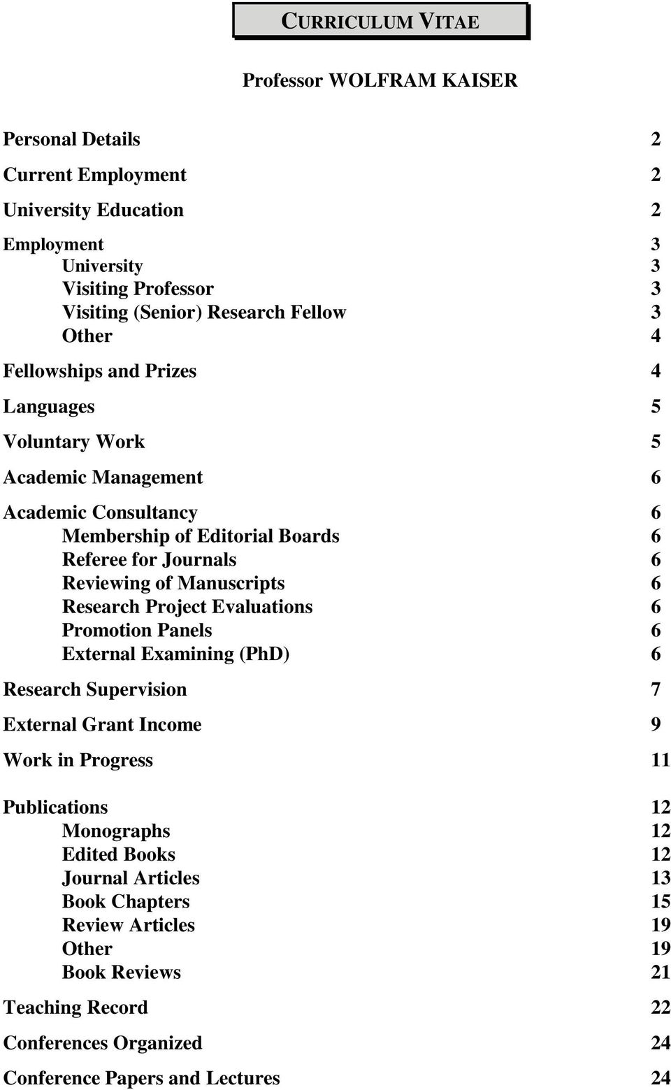 of Manuscripts 6 Research Project Evaluations 6 Promotion Panels 6 External Examining (PhD) 6 Research Supervision 7 External Grant Income 9 Work in Progress 11 Publications 12