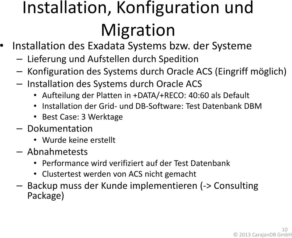 durch Oracle ACS Aufteilung der Platten in +DATA/+RECO: 40:60 als Default Installation der Grid- und DB-Software: Test Datenbank DBM Best Case: