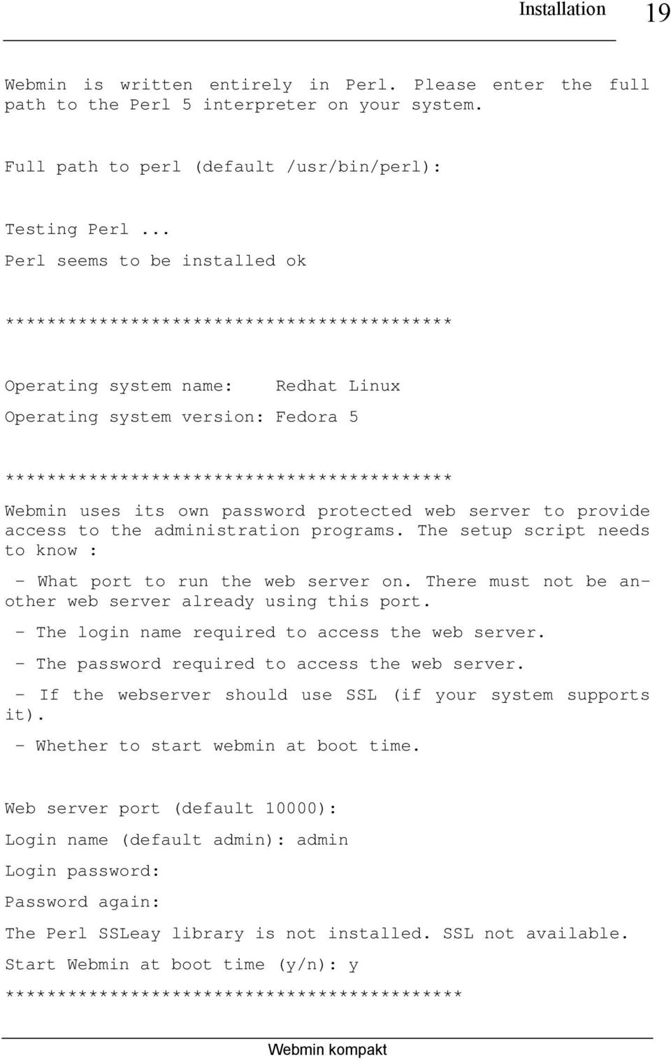 uses its own password protected web server to provide access to the administration programs. The setup script needs to know : - What port to run the web server on.