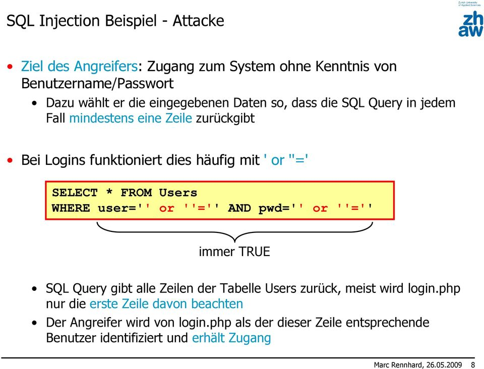 WHERE user='' or ''='' AND pwd='' or ''='' immer TRUE SQL Query gibt alle Zeilen der Tabelle Users zurück, meist wird login.