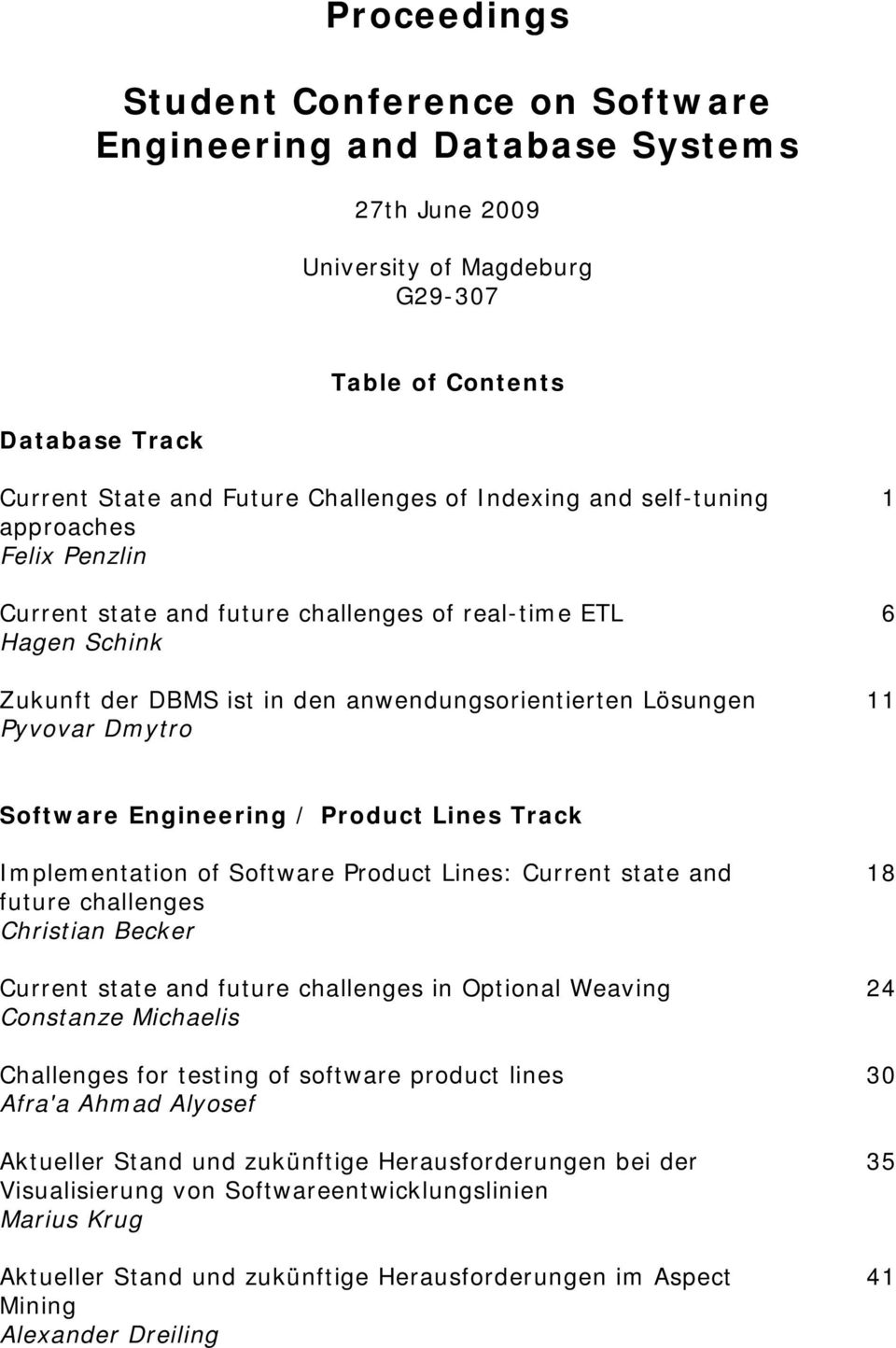 Software Engineering / Product Lines Track Implementation of Software Product Lines: Current state and future challenges Christian Becker Current state and future challenges in Optional Weaving
