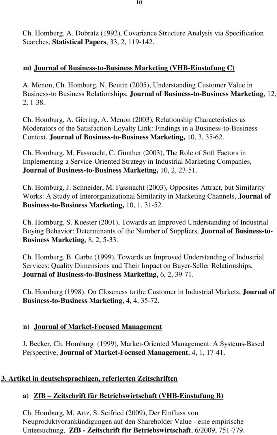 Menon (2003), Relationship Characteristics as Moderators of the Satisfaction-Loyalty Link: Findings in a Business-to-Business Context, Journal of Business-to-Business Marketing, 10, 3, 35-62. Ch. Homburg, M.