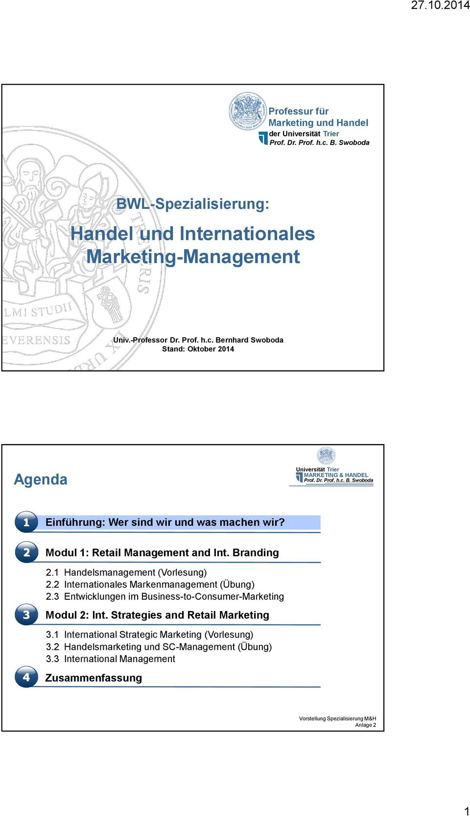 1 Handelsmanagement (Vorlesung) 2.2 Internationales Markenmanagement (Übung) 2.3 Entwicklungen im Business-to-Consumer-Marketing Modul 2: Int.