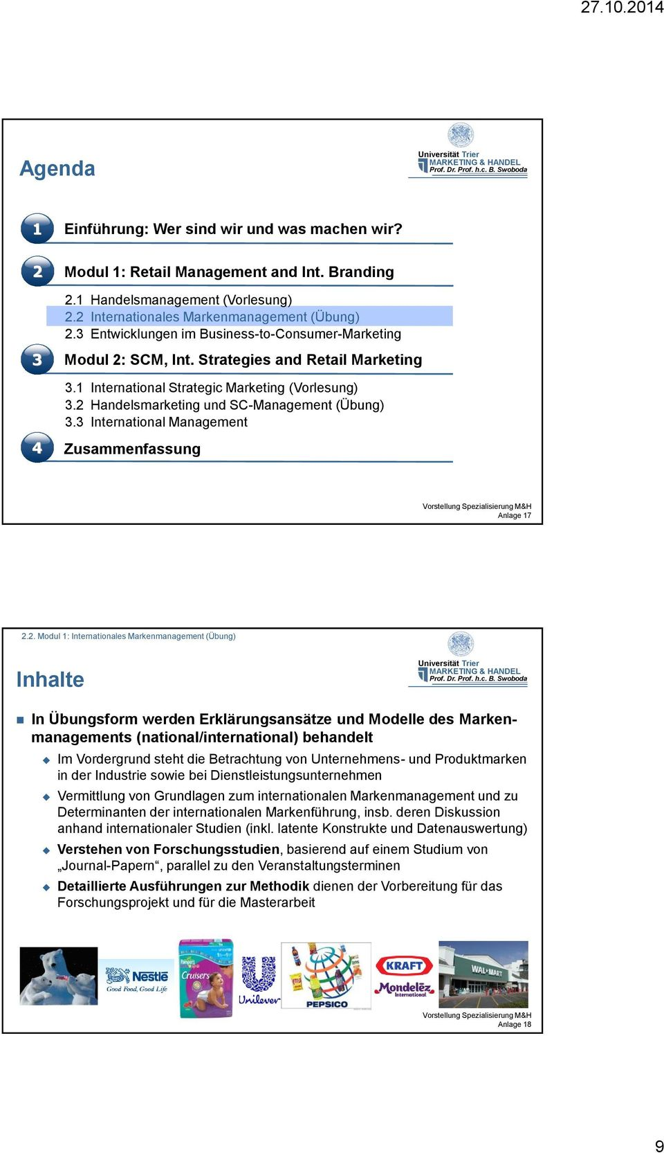 2 Handelsmarketing und SC-Management (Übung) 3.3 International Management 4 Zusammenfassung Anlage 17 2.2. Modul 1: Internationales Markenmanagement (Übung) Inhalte In Übungsform werden