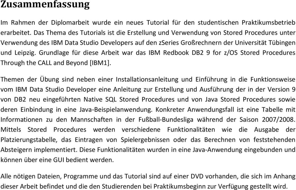 Grundlage für diese Arbeit war das IBM Redbook DB2 9 for z/os Stored Procedures Through the CALL and Beyond [IBM1].