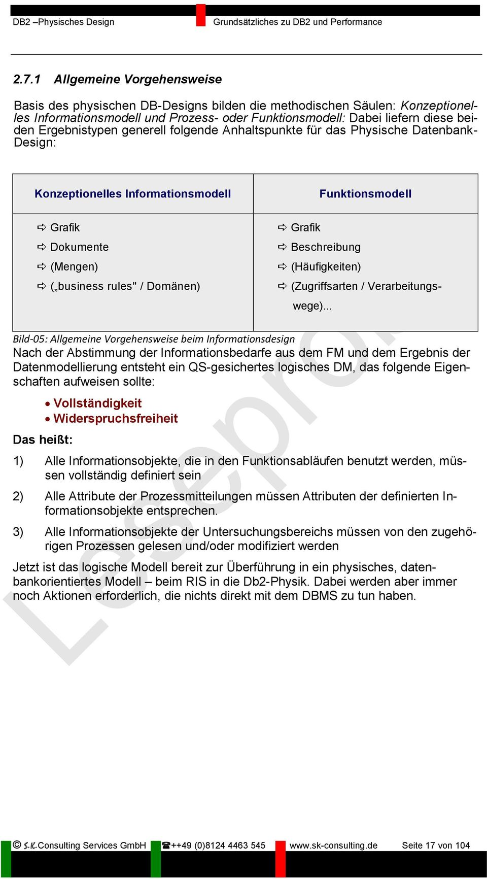 "Ergebnistypen generell folgende Anhaltspunkte für das Physische Datenbank- Design: Konzeptionelles Informationsmodell Funktionsmodell Grafik Dokumente (Mengen) ( business rules"" / Domänen) Grafik"