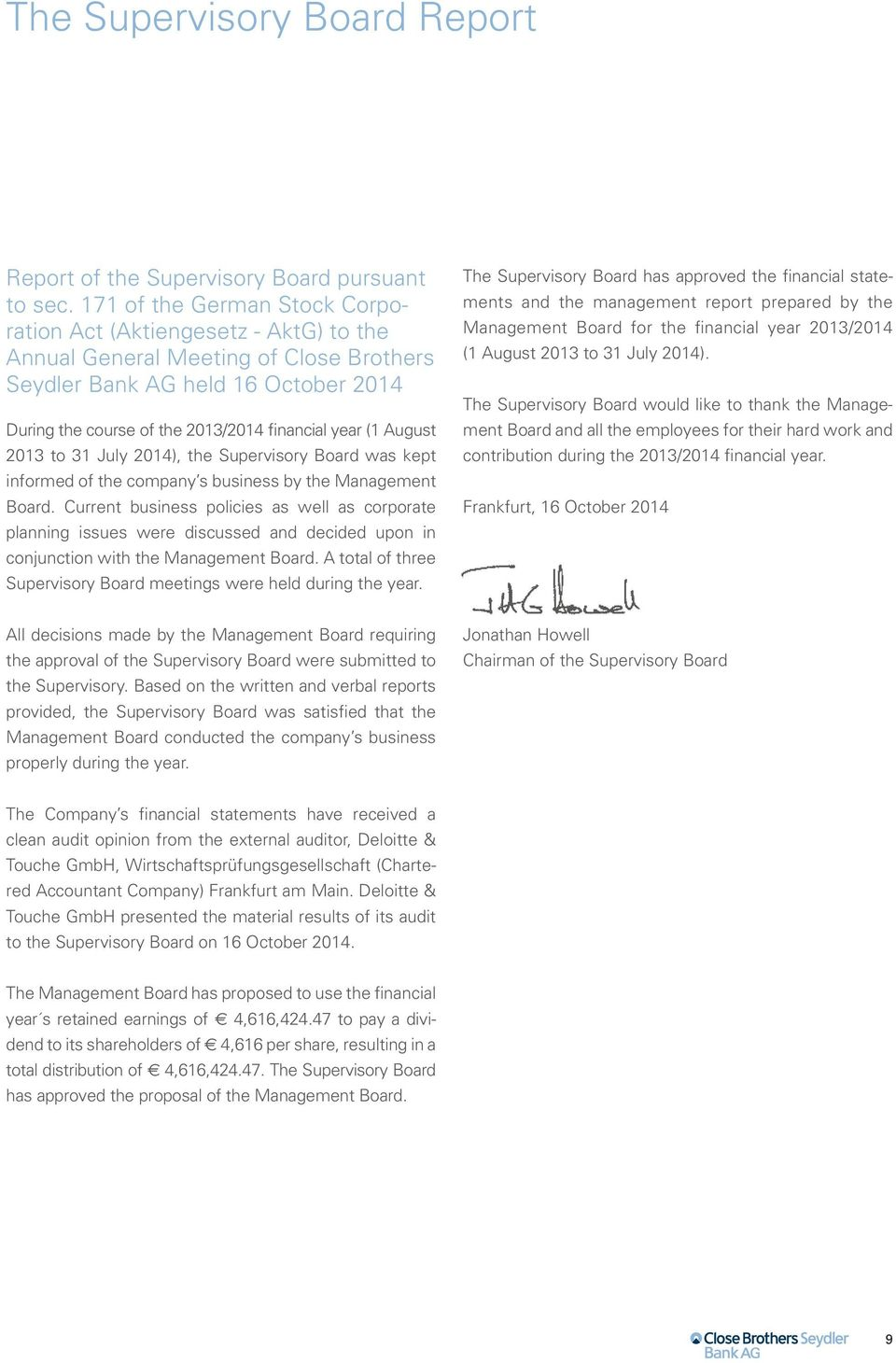 August 2013 to 31 July 2014), the Supervisory Board was kept informed of the company s business by the Management Board.
