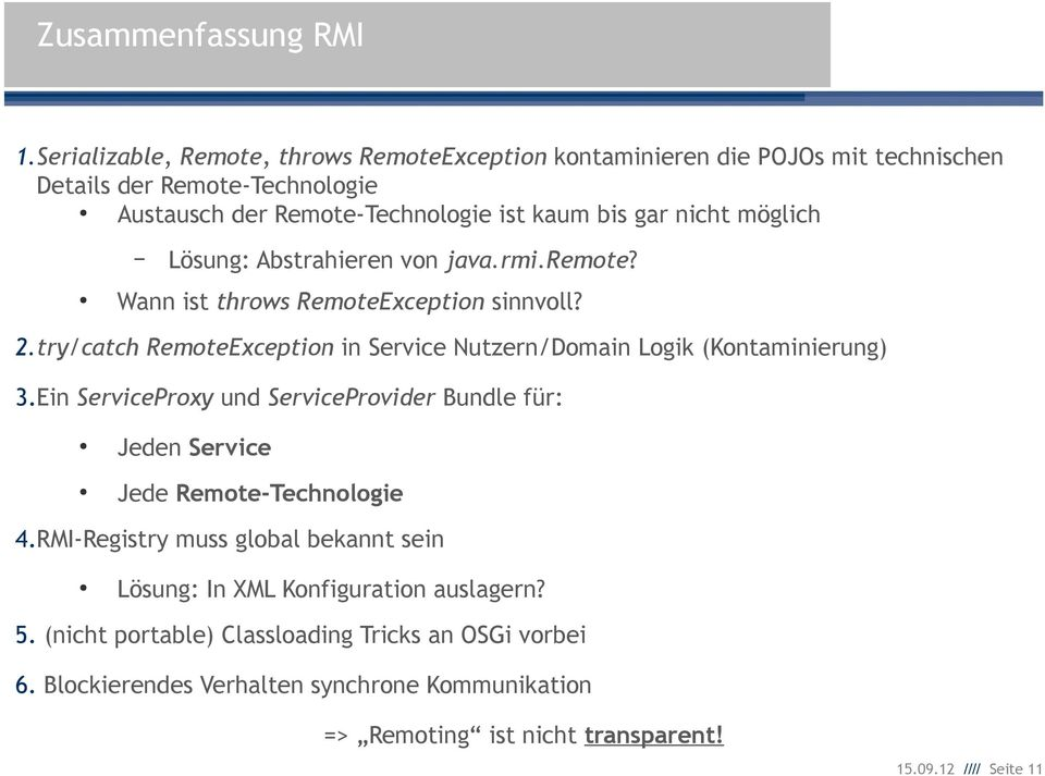 möglich Lösung: Abstrahieren von java.rmi.remote? Wann ist throws RemoteException sinnvoll? 2.try/catch RemoteException in Service Nutzern/Domain Logik (Kontaminierung) 3.