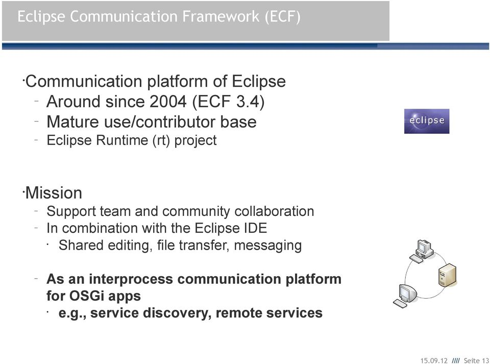 4) Mature use/contributor base Eclipse Runtime (rt) project Mission Support team and community collaboration