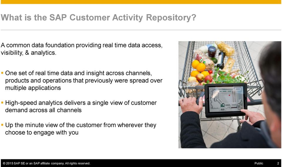 One set of real time data and insight across channels, products and operations that previously were spread over multiple