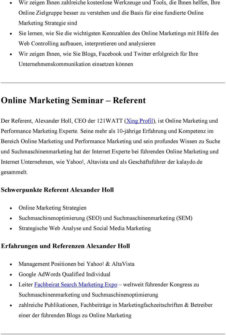 Ihre Unternehmenskommunikation einsetzen können Online Marketing Seminar Referent Der Referent, Alexander Holl, CEO der 121WATT (Xing Profil), ist Online Marketing und Performance Marketing Experte.