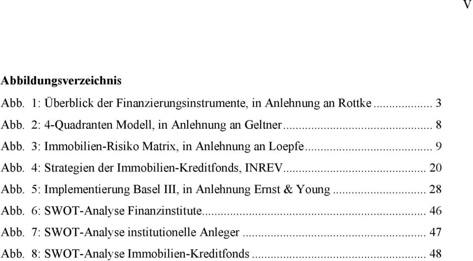 4: Strategien der Immobilien-Kreditfonds, INREV... 20 Abb. 5: Implementierung Basel III, in Anlehnung Ernst & Young.