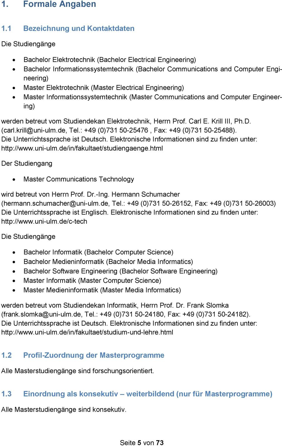 Elektrotechnik (Master Electrical Engineering) Master Informationssystemtechnik (Master Communications and Computer Engineering) werden betreut vom Studiendekan Elektrotechnik, Herrn Prof. Carl E.
