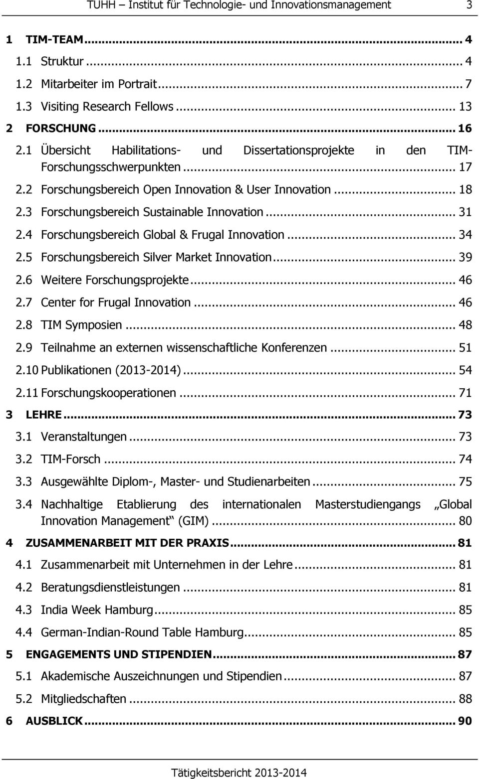 3 Forschungsbereich Sustainable Innovation... 31 2.4 Forschungsbereich Global & Frugal Innovation... 34 2.5 Forschungsbereich Silver Market Innovation... 39 2.6 Weitere Forschungsprojekte... 46 2.