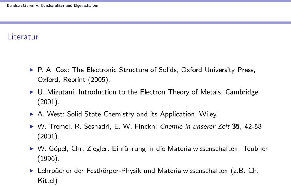 West: Solid State Chemistry and its Application, Wiley. W. Tremel, R. Seshadri, E. W. Finckh: Chemie in unserer Zeit 35, 42-58 (2001).