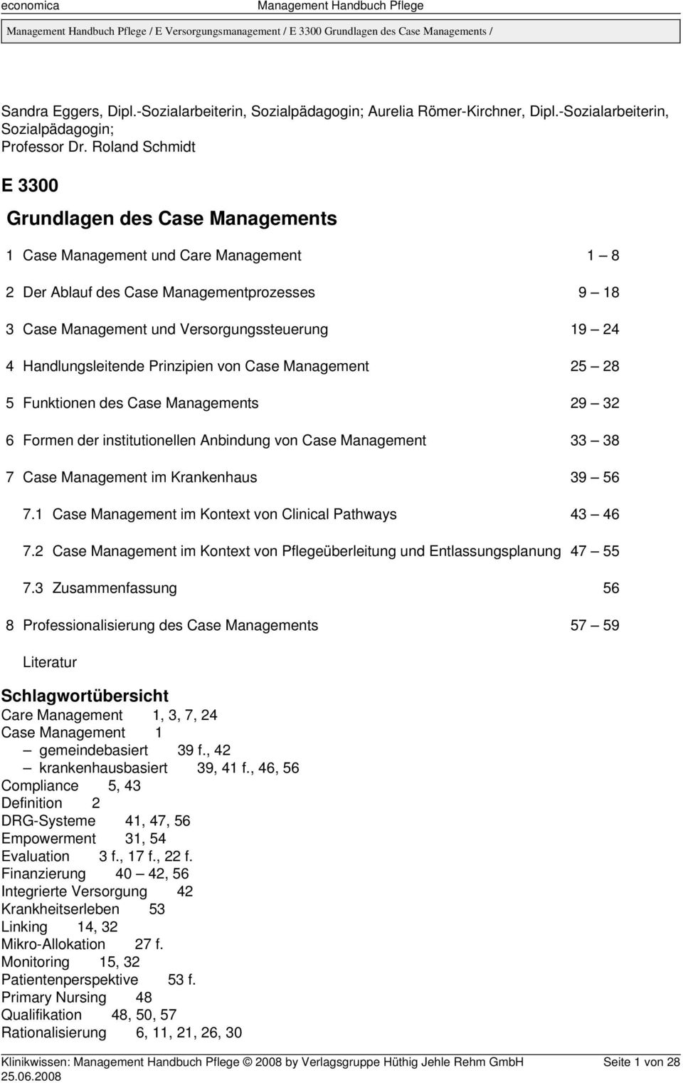Roland Schmidt E 3300 Grundlagen des Case Managements 1 Case Management und Care Management 1 8 2 Der Ablauf des Case Managementprozesses 9 18 3 Case Management und Versorgungssteuerung 19 24 4