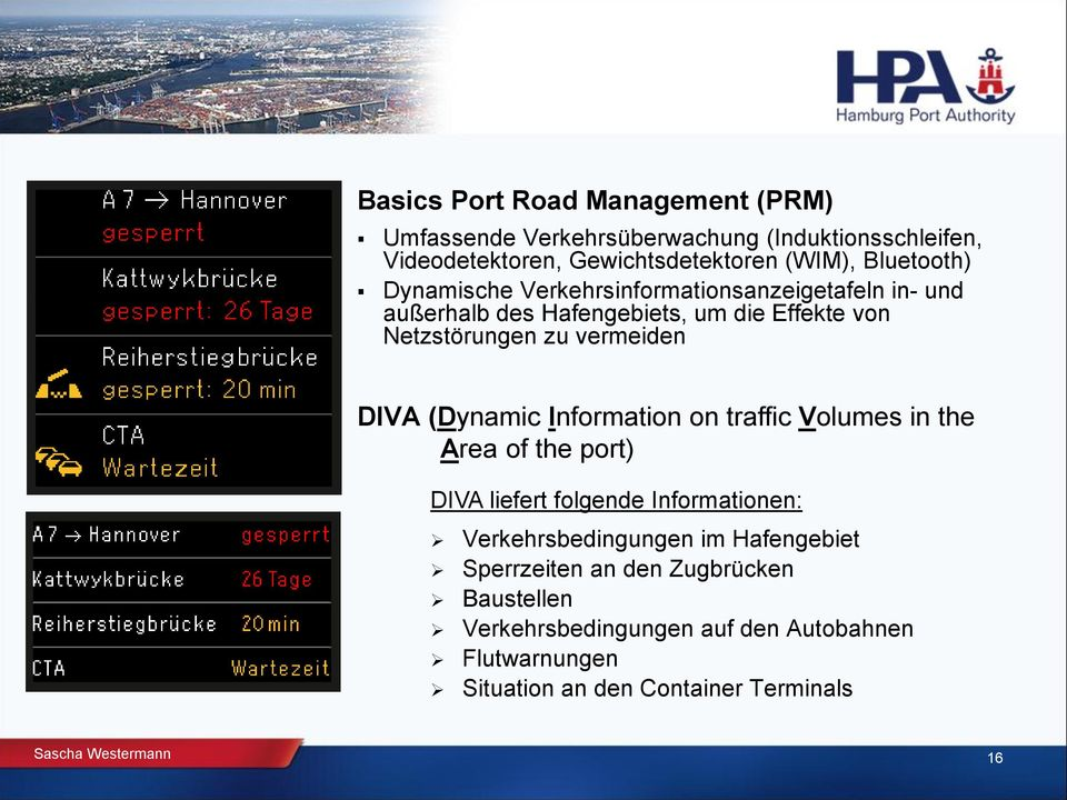 Information on traffic Volumes in the Area of the port) DIVA liefert folgende Informationen: Verkehrsbedingungen im Hafengebiet Sperrzeiten
