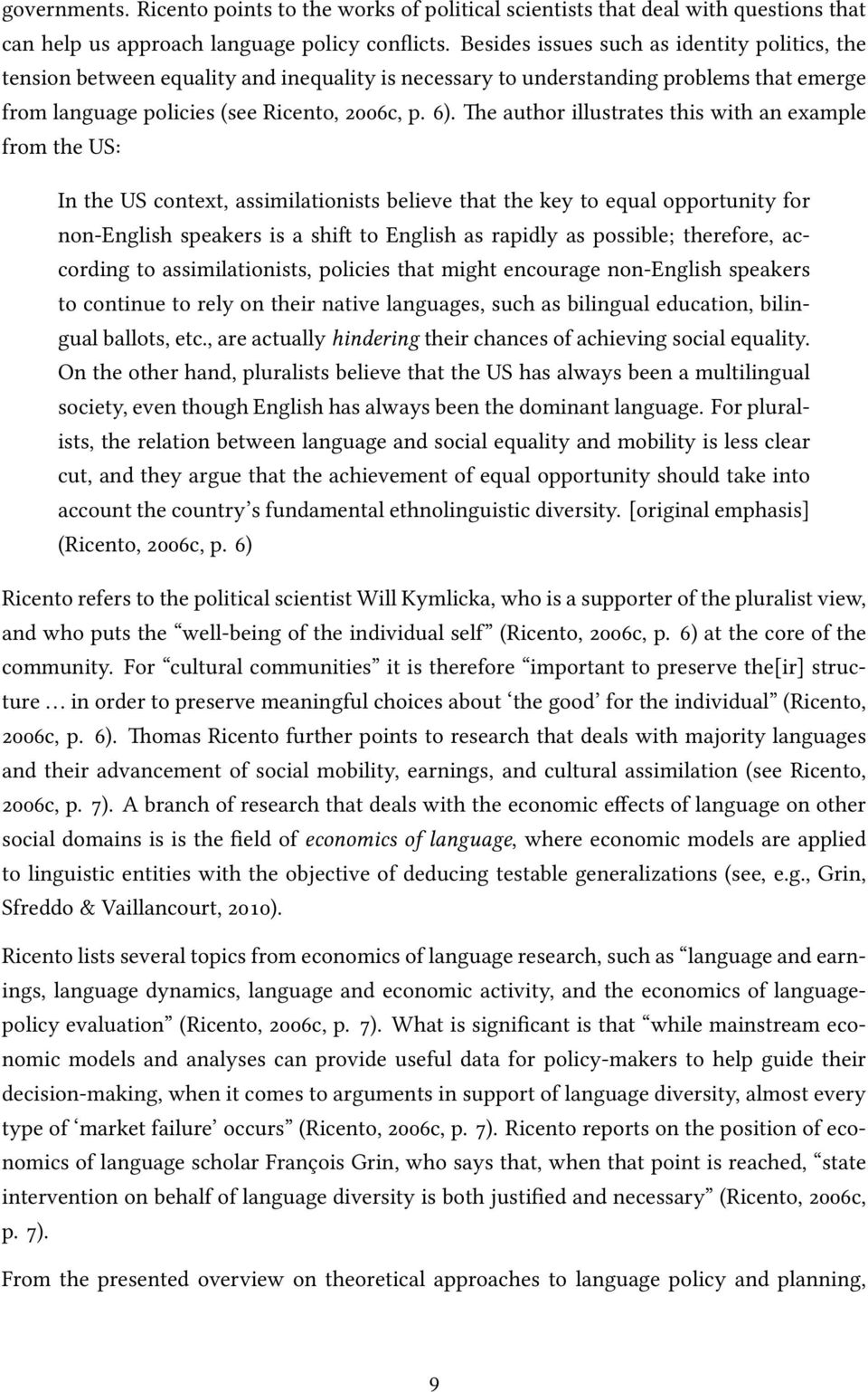 The author illustrates this with an example from the US: In the US context, assimilationists believe that the key to equal opportunity for non-english speakers is a shift to English as rapidly as