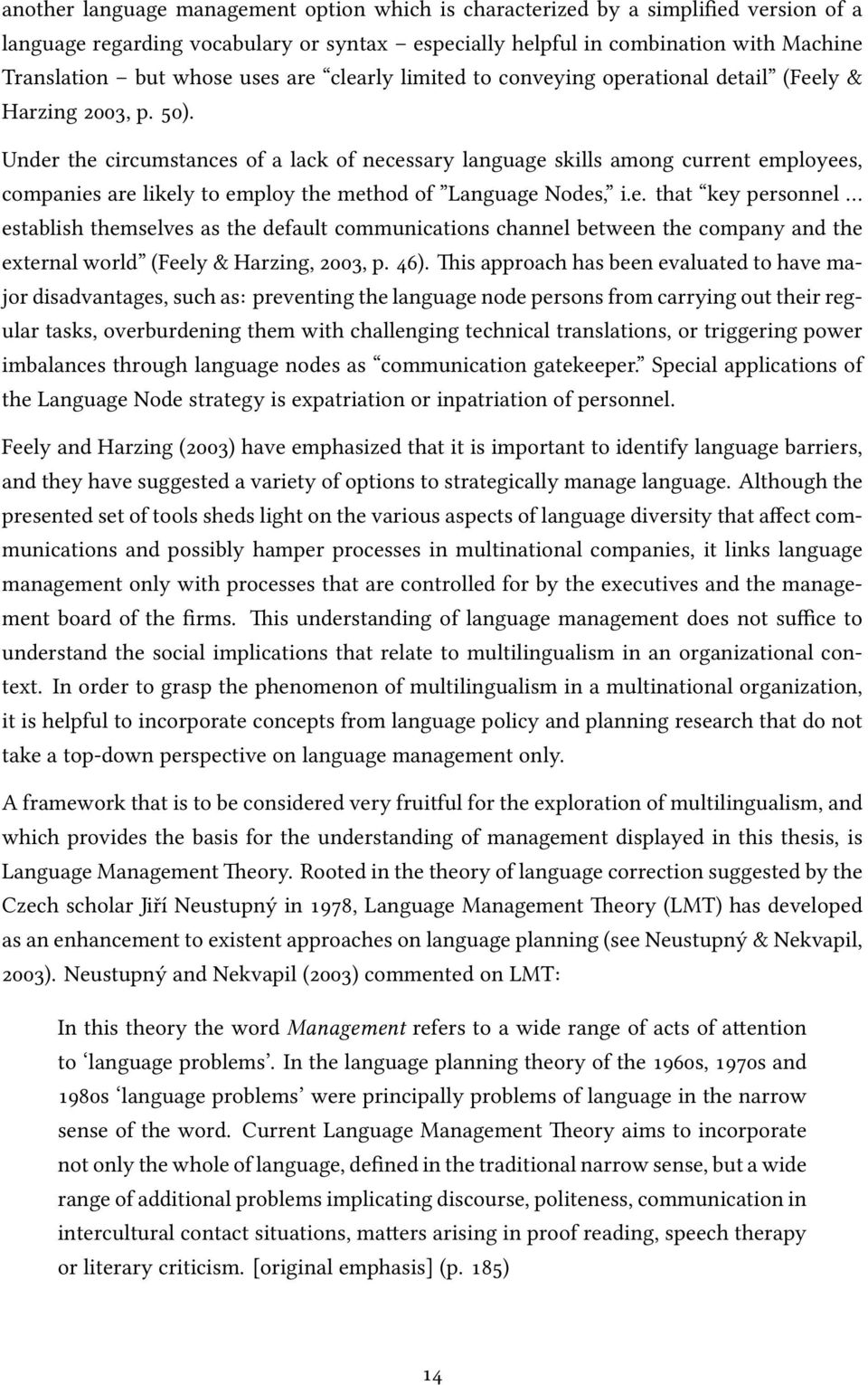 Under the circumstances of a lack of necessary language skills among current employees, companies are likely to employ the method of Language Nodes, i.e. that key personnel establish themselves as the default communications channel between the company and the external world (Feely & Harzing, 2003, p.