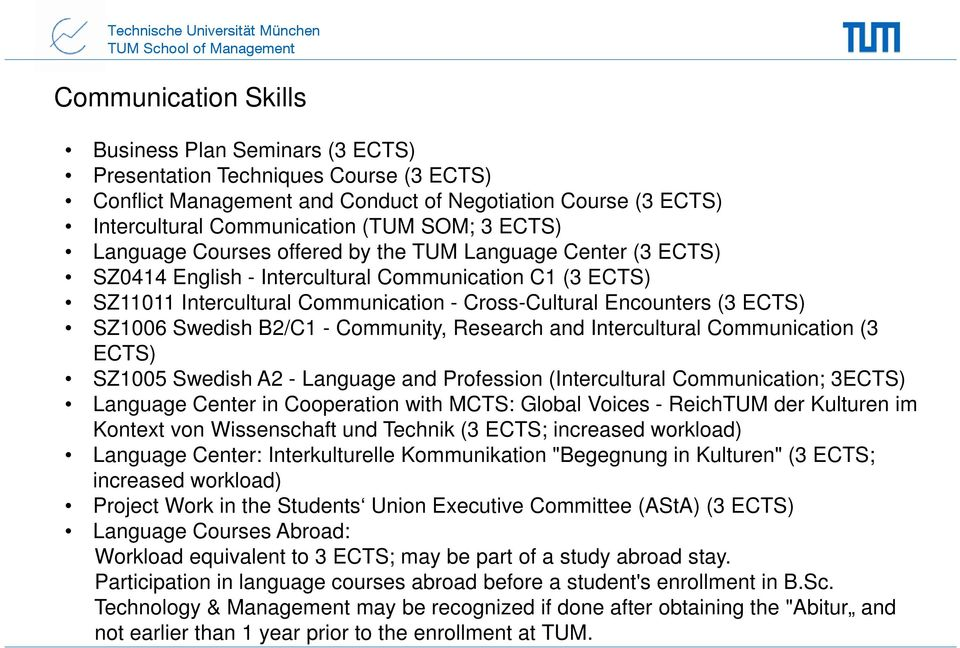 Cross-Cultural Encounters (3 ECTS) SZ1006 Swedish B2/C1 - Community, Research and Intercultural Communication (3 ECTS) SZ1005 Swedish A2 - Language and Profession (Intercultural Communication; 3ECTS)