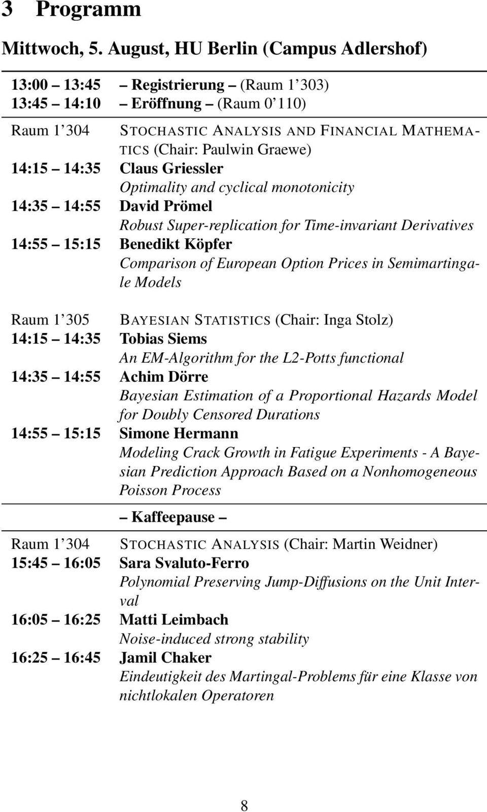 14:35 Claus Griessler Optimality and cyclical monotonicity 14:35 14:55 David Prömel Robust Super-replication for Time-invariant Derivatives 14:55 15:15 Benedikt Köpfer Comparison of European Option