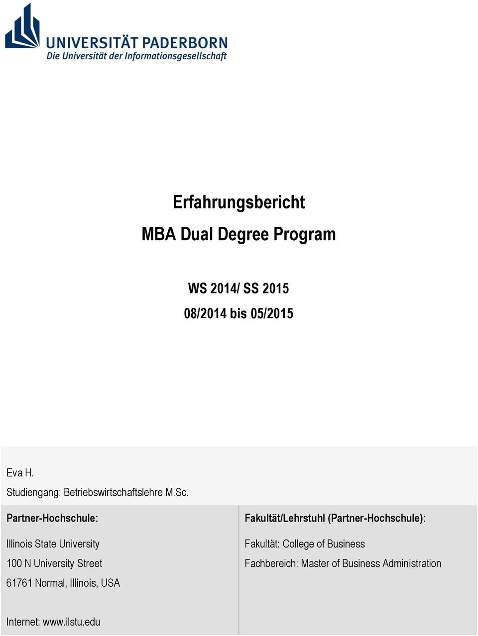 Partner-Hochschule: Illinois State University 100 N University Street 61761 Normal,