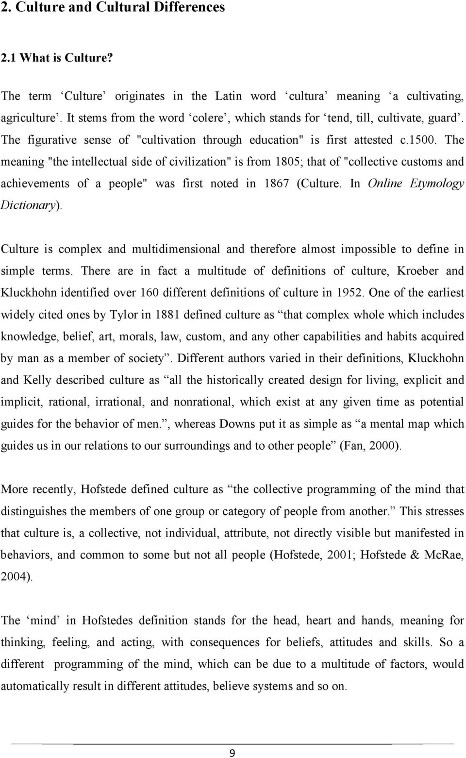 "The meaning ""the intellectual side of civilization"" is from 1805; that of ""collective customs and achievements of a people"" was first noted in 1867 (Culture. In Online Etymology Dictionary)."