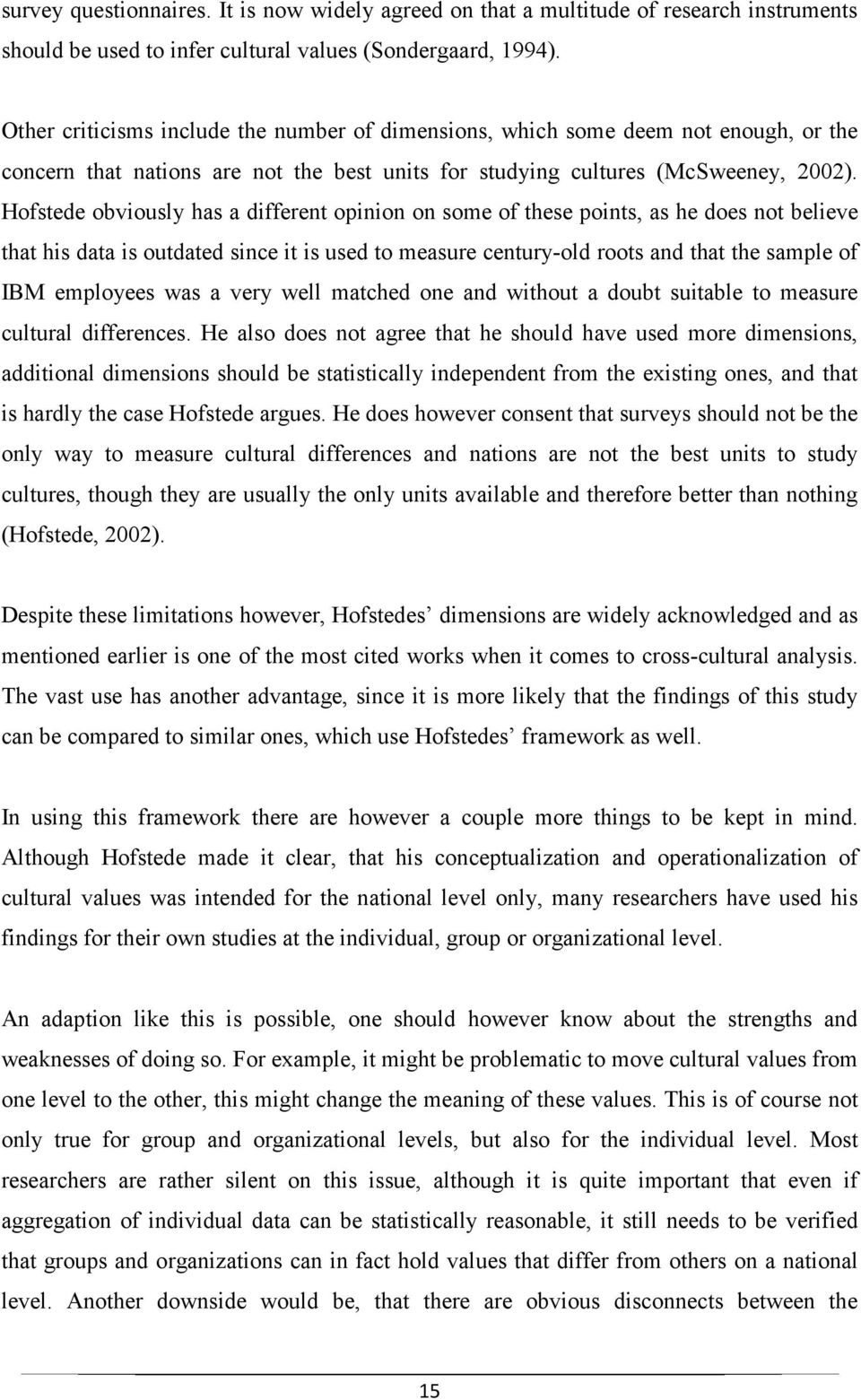 Hofstede obviously has a different opinion on some of these points, as he does not believe that his data is outdated since it is used to measure century-old roots and that the sample of IBM employees