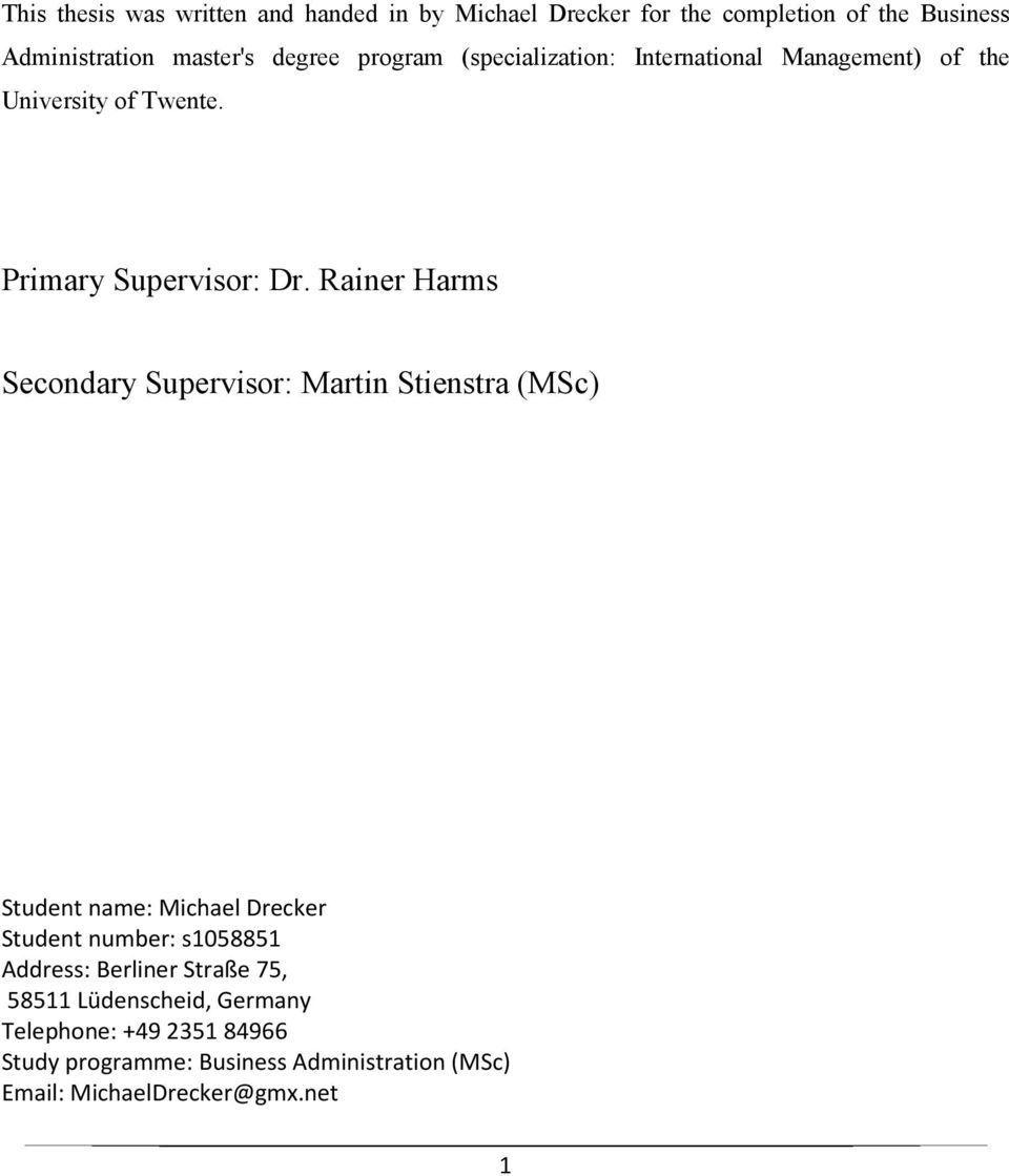 Rainer Harms Secondary Supervisor: Martin Stienstra (MSc) Student name: Michael Drecker Student number: s1058851 Address: