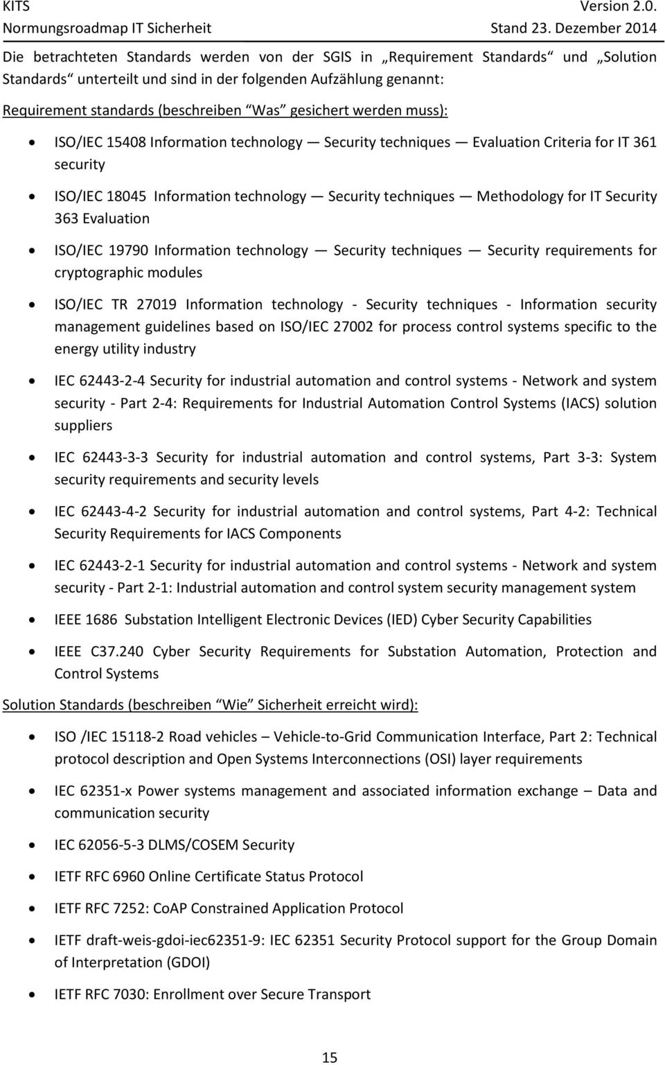 Security 363 Evaluation ISO/IEC 19790 Information technology Security techniques Security requirements for cryptographic modules ISO/IEC TR 27019 Information technology - Security techniques -