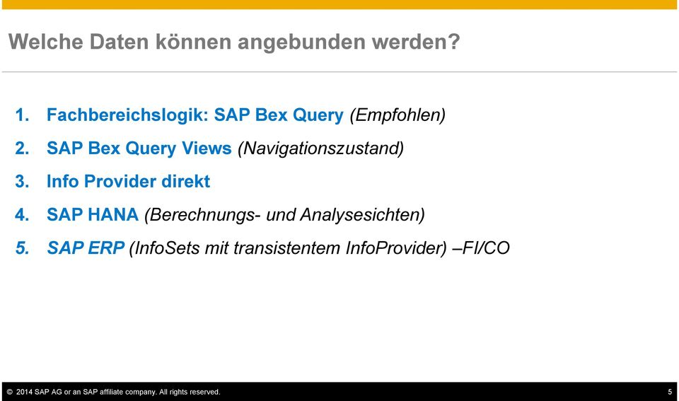 SAP Bex Query Views (Navigationszustand) 3. Info Provider direkt 4.