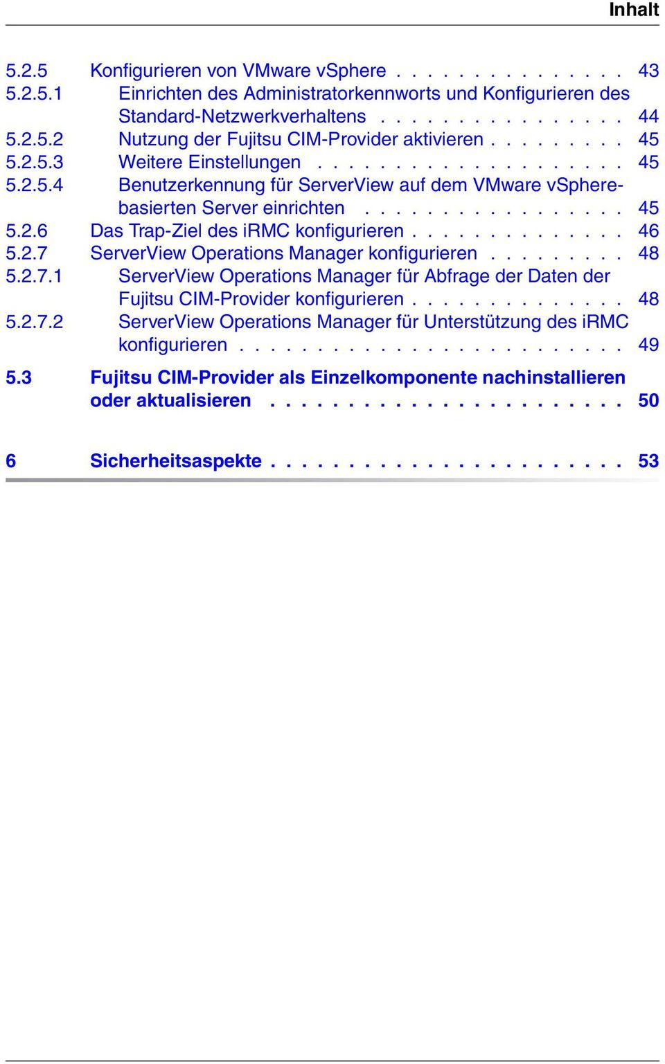 ............. 46 5.2.7 ServerView Operations Manager konfigurieren......... 48 5.2.7.1 ServerView Operations Manager für Abfrage der Daten der Fujitsu CIM-Provider konfigurieren.............. 48 5.2.7.2 ServerView Operations Manager für Unterstützung des irmc konfigurieren.