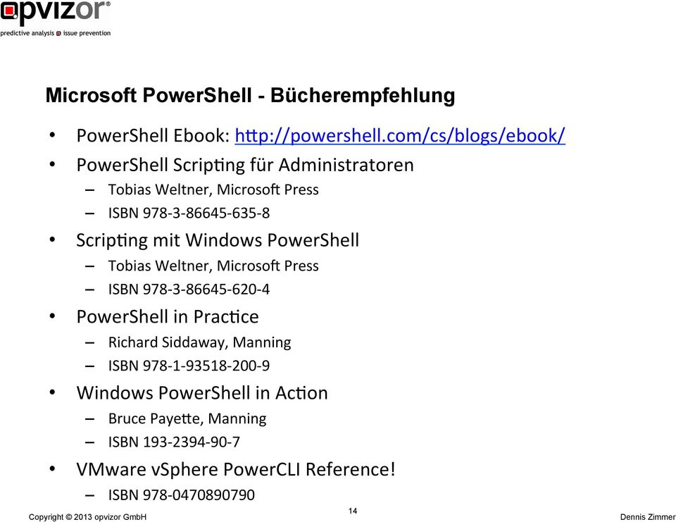 Scrip'ng mit Windows PowerShell Tobias Weltner, Microsor Press ISBN 978-3- 86645-620- 4 PowerShell in Prac'ce Richard