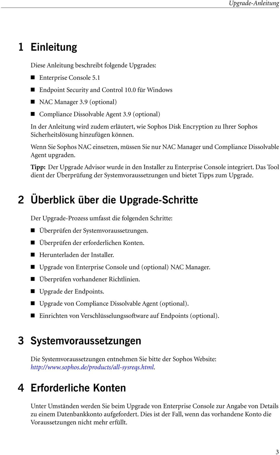 Wenn Sie Sophos NAC einsetzen, müssen Sie nur NAC Manager und Compliance Dissolvable Agent upgraden. Tipp: Der Upgrade Advisor wurde in den Installer zu Enterprise Console integriert.