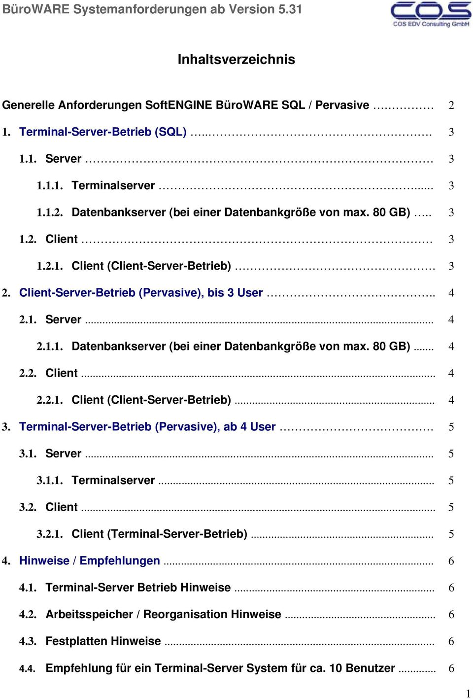 80 GB)... 4 2.2. Client... 4 2.2.1. Client (Client-Server-Betrieb)... 4 3. Terminal-Server-Betrieb (Pervasive), ab 4 User. 5 3.1. Server... 5 3.1.1. Terminalserver... 5 3.2. Client... 5 3.2.1. Client (Terminal-Server-Betrieb).